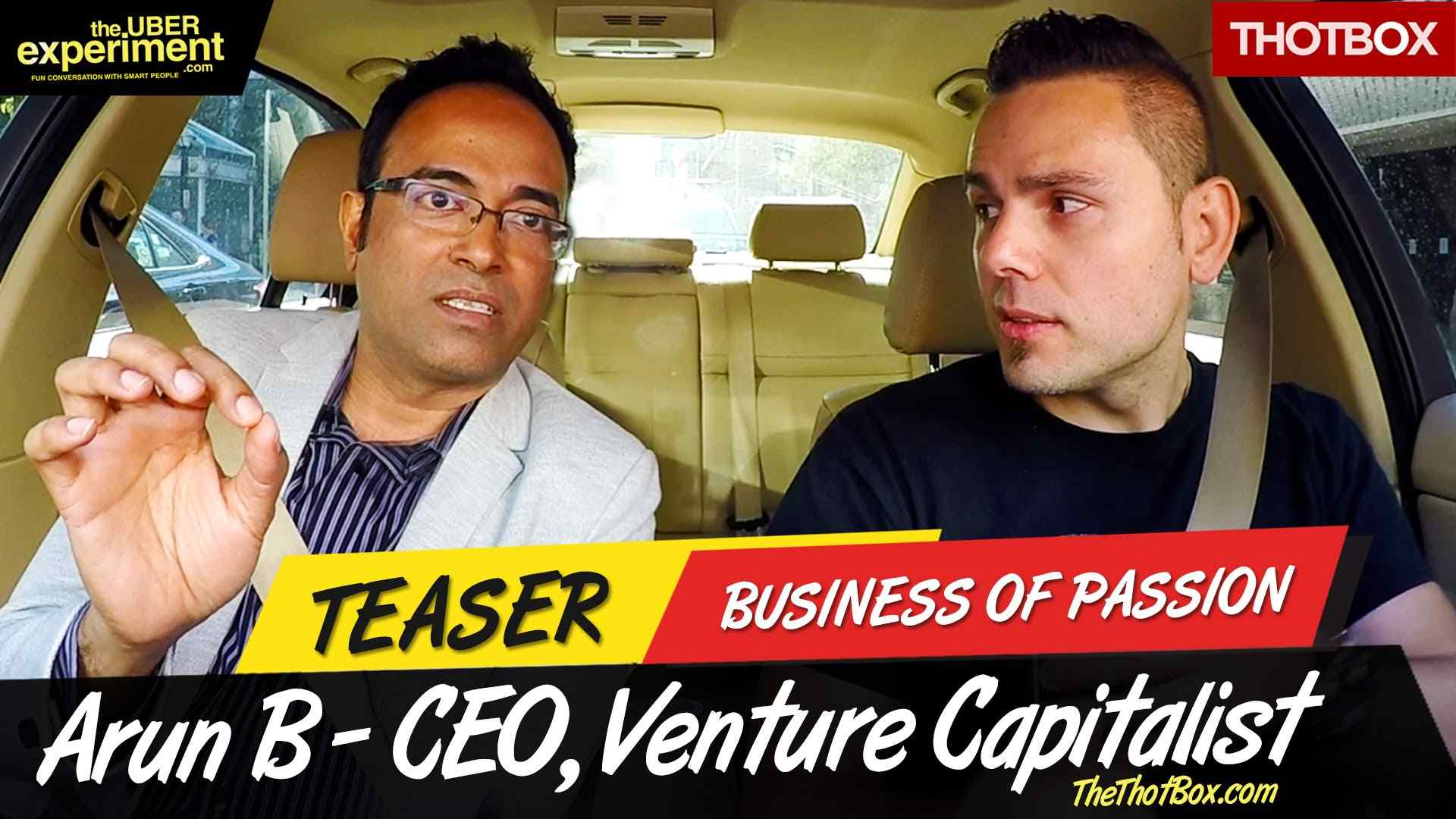 BUSINESS OF PASSION - CEO, VC, Entrepreneur ARUN B rides The Uber Experiment Reality Talk Show