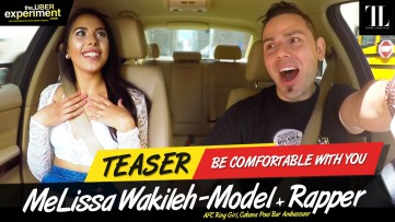 BE COMFORTABLE WITH YOU - Model, AFC Ring Girl, Rapper MELISSA WAKILEH rides The Uber Experiment
