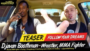 FOLLOW YOUR DREAMS - Wrestler, MMA Fighter DJAY BOOTHMAN Rides The UBER Experiment Reality Talk Show